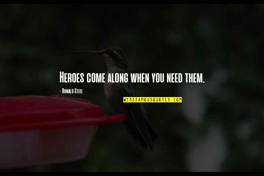When You Need Them Most Quotes By Ronald Steel: Heroes come along when you need them.