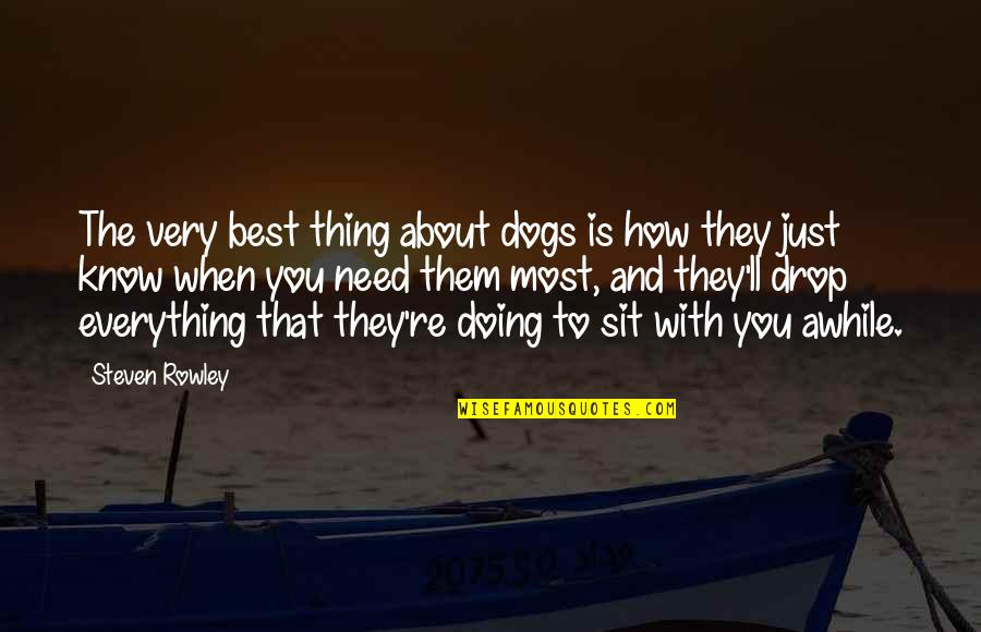When You Need Them Most Quotes By Steven Rowley: The very best thing about dogs is how