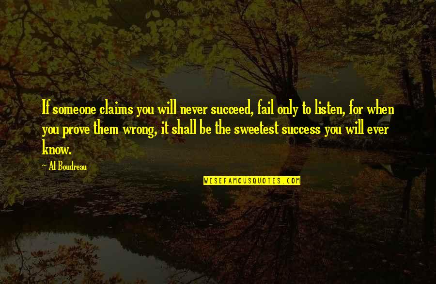 When You Prove Someone Wrong Quotes By Al Boudreau: If someone claims you will never succeed, fail