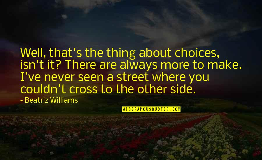 When You Think Everything Is Going Well Quotes By Beatriz Williams: Well, that's the thing about choices, isn't it?