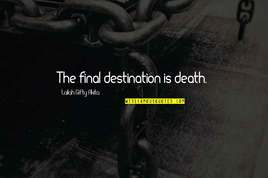 When You Think Everything Is Going Well Quotes By Lailah Gifty Akita: The final destination is death.