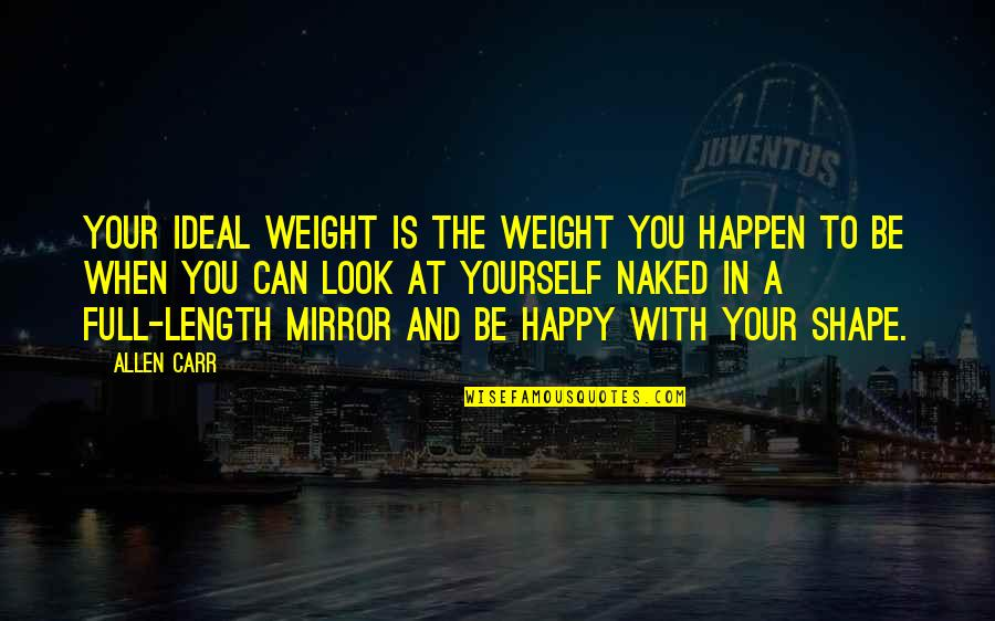 When You're Happy With Yourself Quotes By Allen Carr: Your ideal weight is the weight you happen