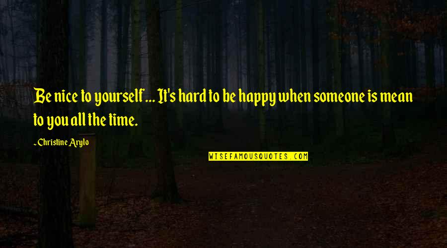 When You're Happy With Yourself Quotes By Christine Arylo: Be nice to yourself... It's hard to be