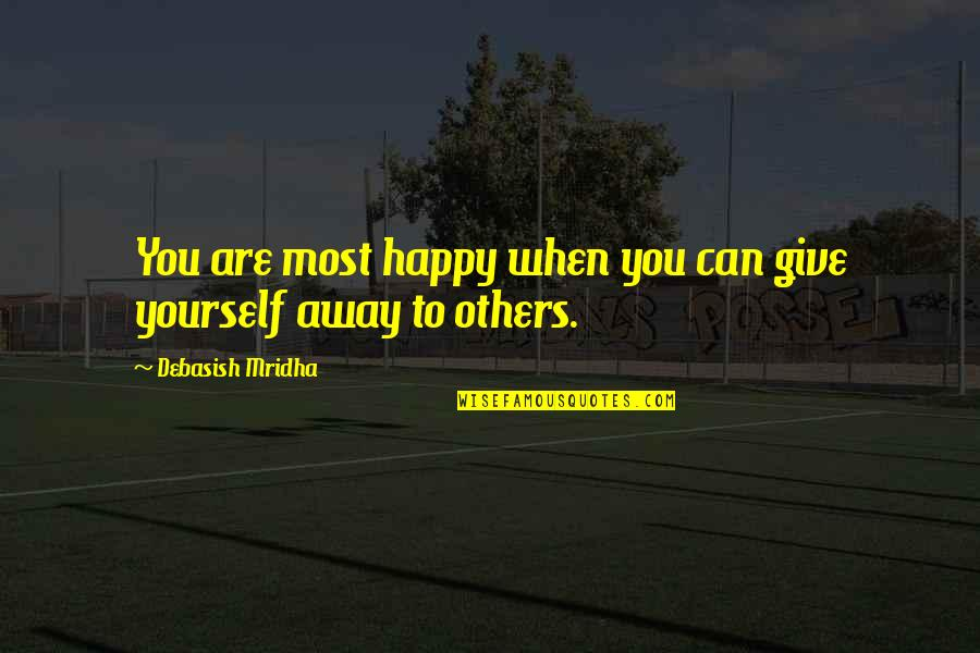 When You're Happy With Yourself Quotes By Debasish Mridha: You are most happy when you can give