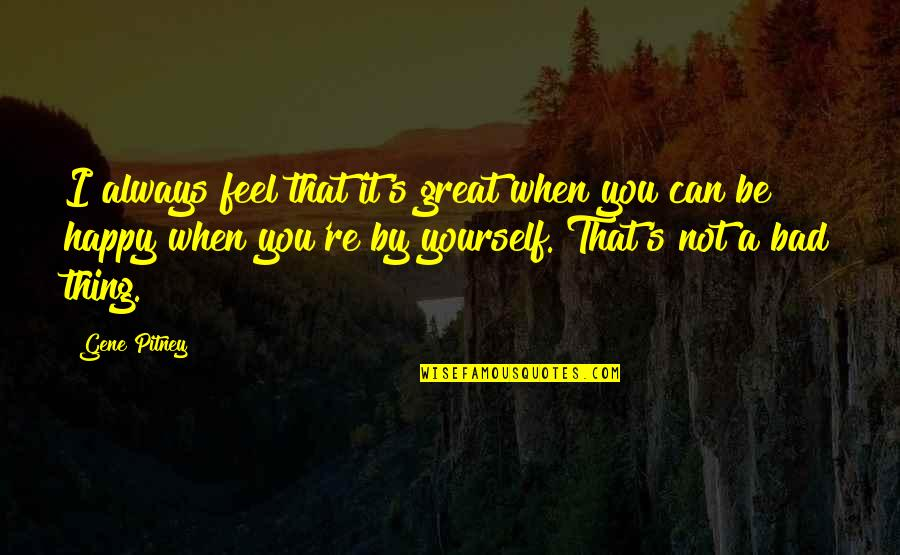 When You're Happy With Yourself Quotes By Gene Pitney: I always feel that it's great when you