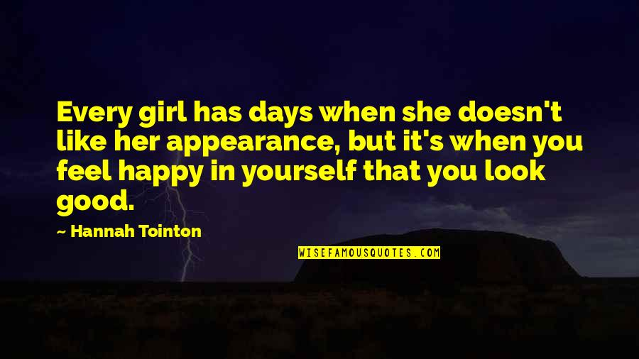 When You're Happy With Yourself Quotes By Hannah Tointon: Every girl has days when she doesn't like