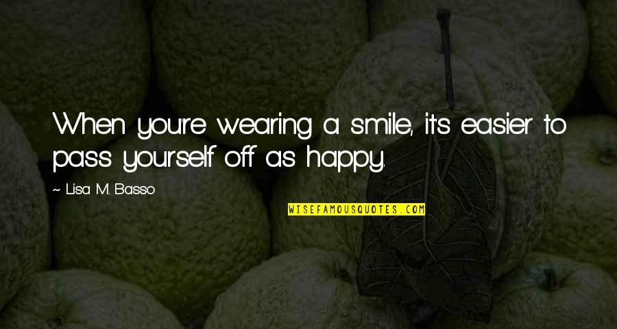 When You're Happy With Yourself Quotes By Lisa M. Basso: When you're wearing a smile, it's easier to
