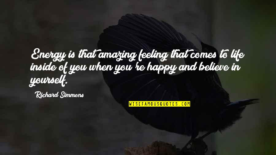 When You're Happy With Yourself Quotes By Richard Simmons: Energy is that amazing feeling that comes to