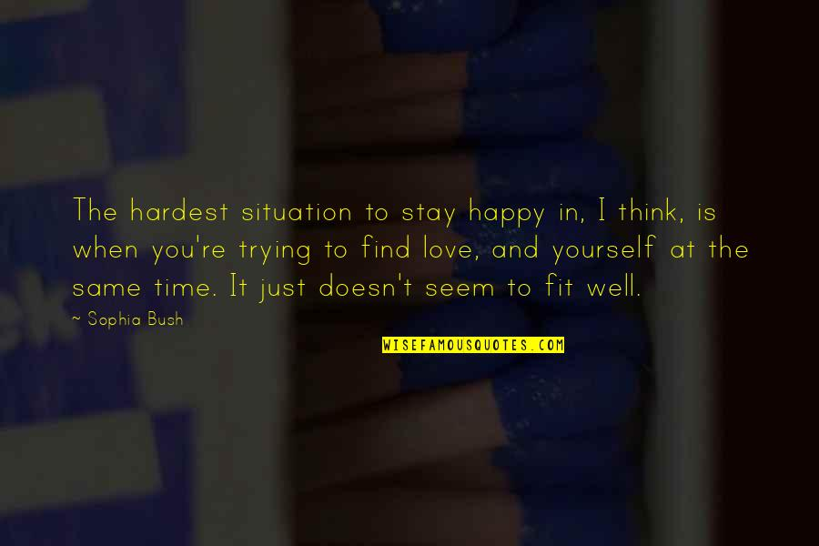 When You're Happy With Yourself Quotes By Sophia Bush: The hardest situation to stay happy in, I
