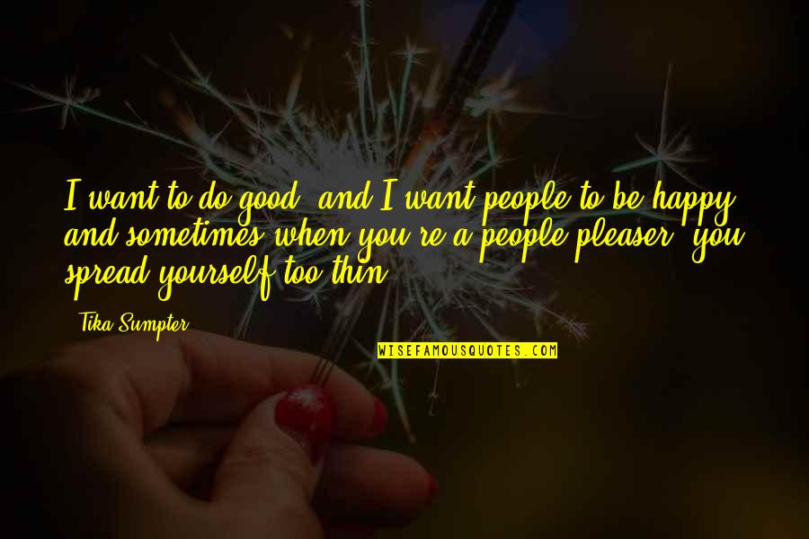 When You're Happy With Yourself Quotes By Tika Sumpter: I want to do good, and I want