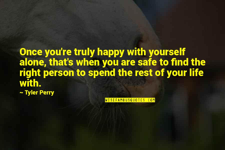 When You're Happy With Yourself Quotes By Tyler Perry: Once you're truly happy with yourself alone, that's