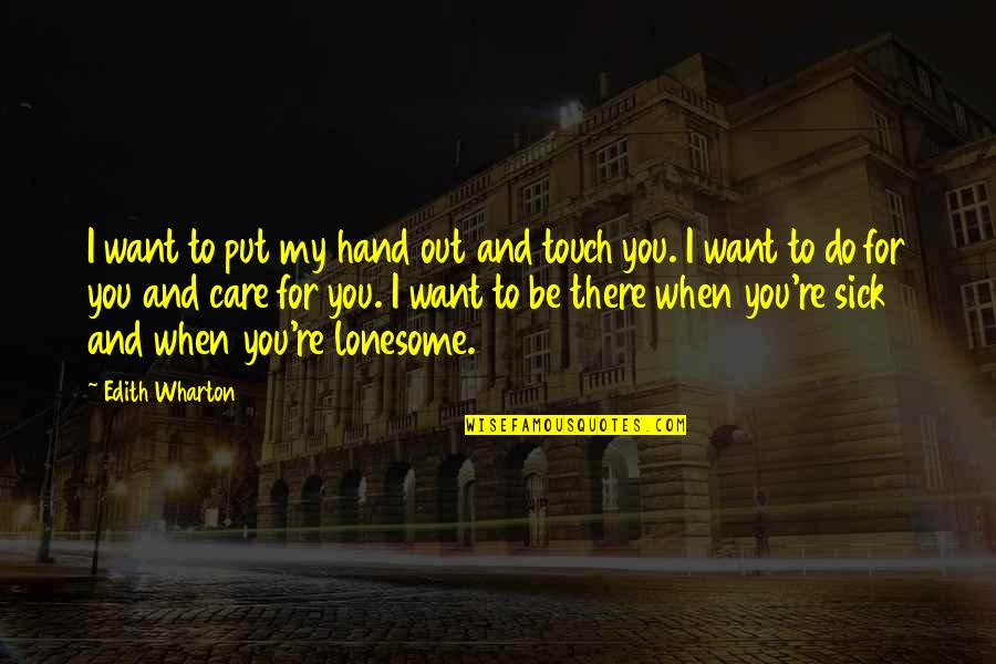 When You're Sick Quotes By Edith Wharton: I want to put my hand out and
