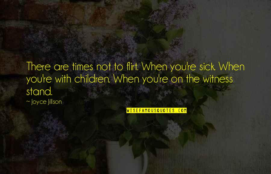 When You're Sick Quotes By Joyce Jillson: There are times not to flirt. When you're