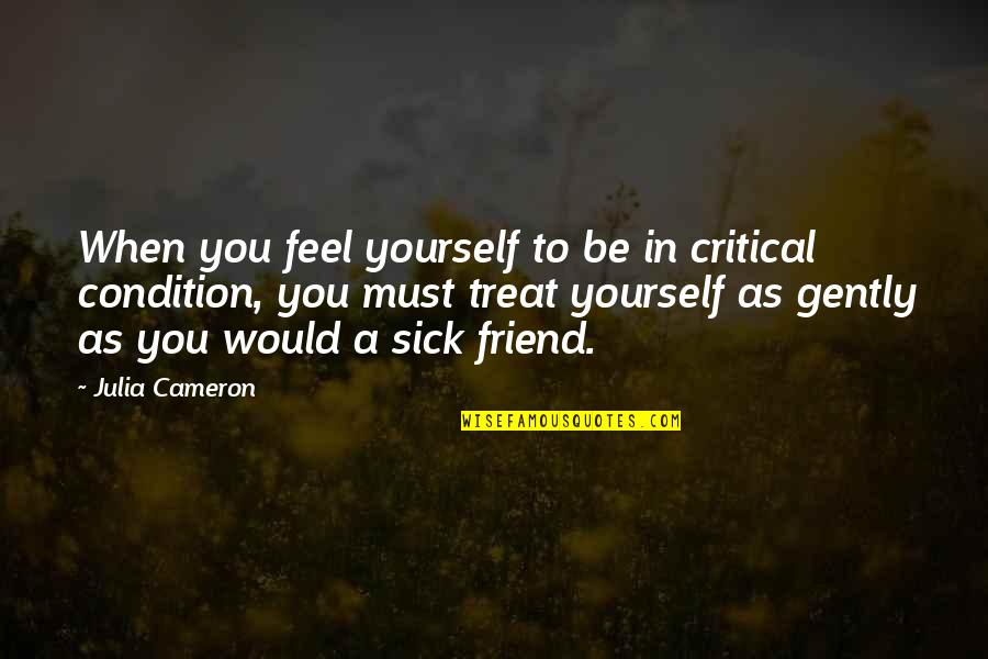 When You're Sick Quotes By Julia Cameron: When you feel yourself to be in critical