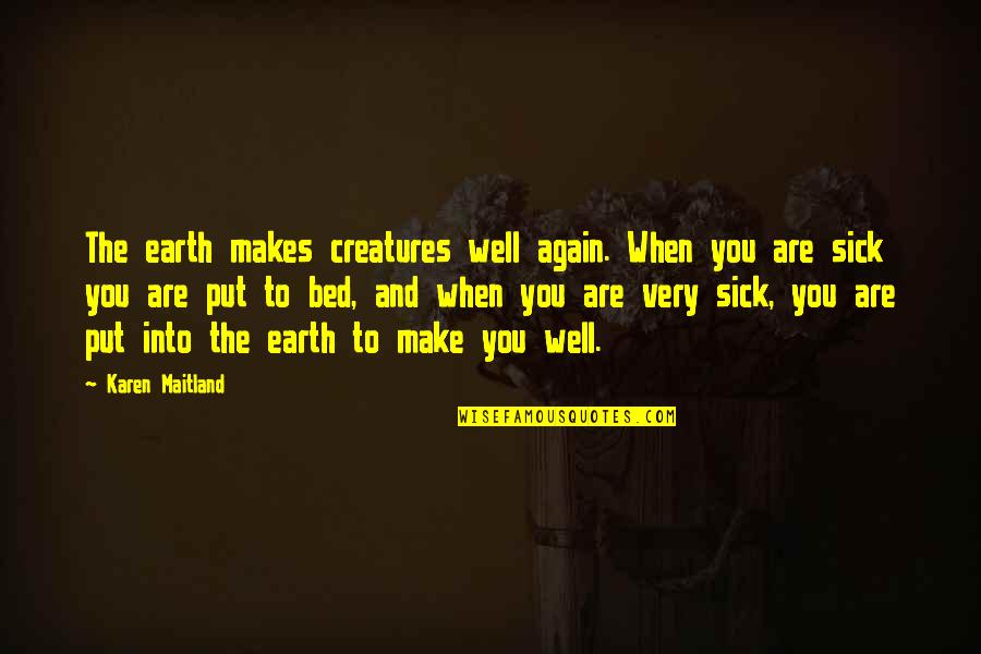 When You're Sick Quotes By Karen Maitland: The earth makes creatures well again. When you