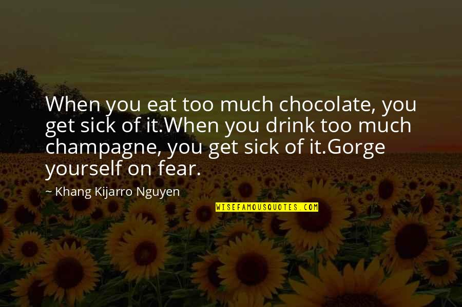 When You're Sick Quotes By Khang Kijarro Nguyen: When you eat too much chocolate, you get