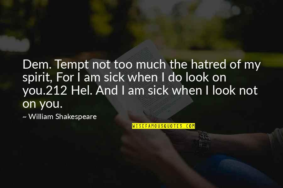 When You're Sick Quotes By William Shakespeare: Dem. Tempt not too much the hatred of