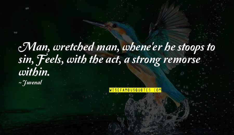 Whene'er Quotes By Juvenal: Man, wretched man, whene'er he stoops to sin,
