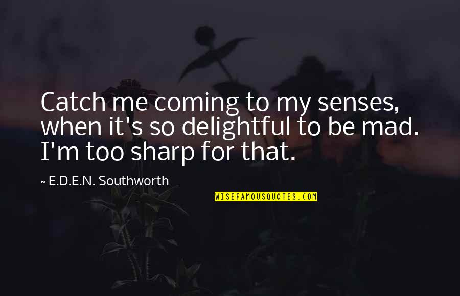 When'e's Quotes By E.D.E.N. Southworth: Catch me coming to my senses, when it's