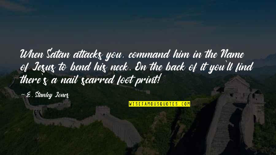 When'e's Quotes By E. Stanley Jones: When Satan attacks you, command him in the