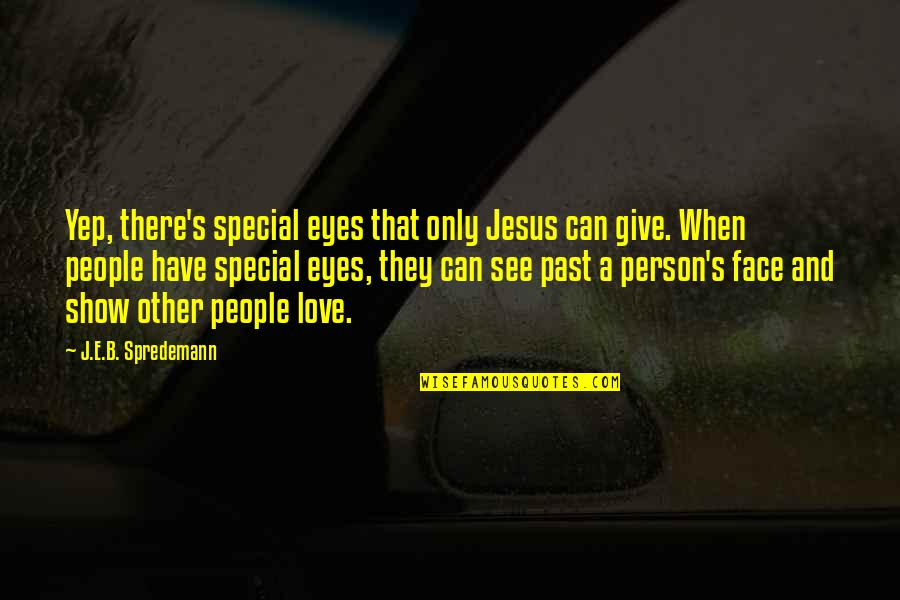 When'e's Quotes By J.E.B. Spredemann: Yep, there's special eyes that only Jesus can