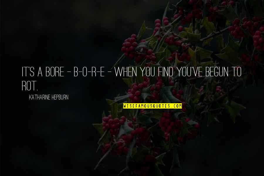 When'e's Quotes By Katharine Hepburn: It's a bore - B-O-R-E - when you