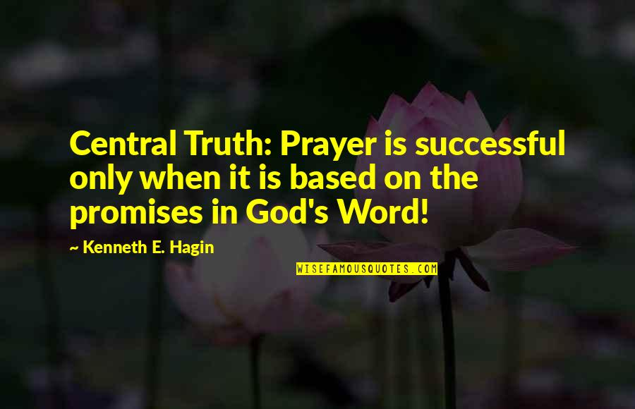 When'e's Quotes By Kenneth E. Hagin: Central Truth: Prayer is successful only when it