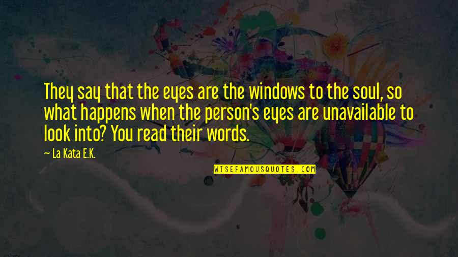 When'e's Quotes By La Kata E.K.: They say that the eyes are the windows