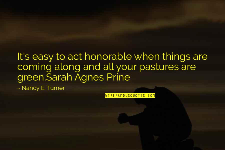 When'e's Quotes By Nancy E. Turner: It's easy to act honorable when things are