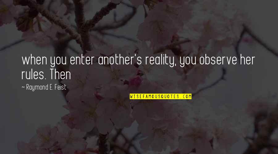 When'e's Quotes By Raymond E. Feist: when you enter another's reality, you observe her