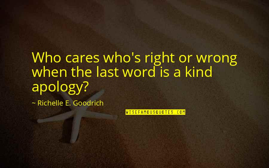 When'e's Quotes By Richelle E. Goodrich: Who cares who's right or wrong when the