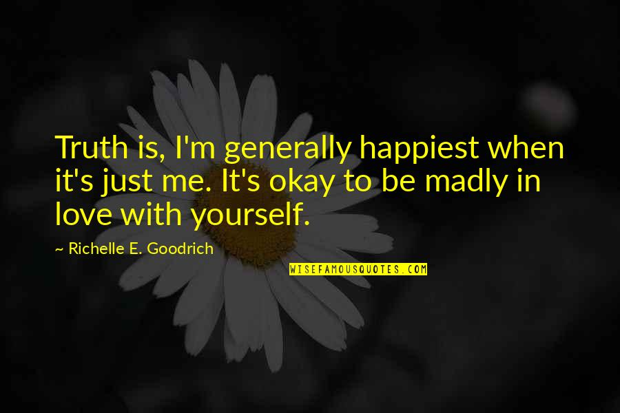 When'e's Quotes By Richelle E. Goodrich: Truth is, I'm generally happiest when it's just