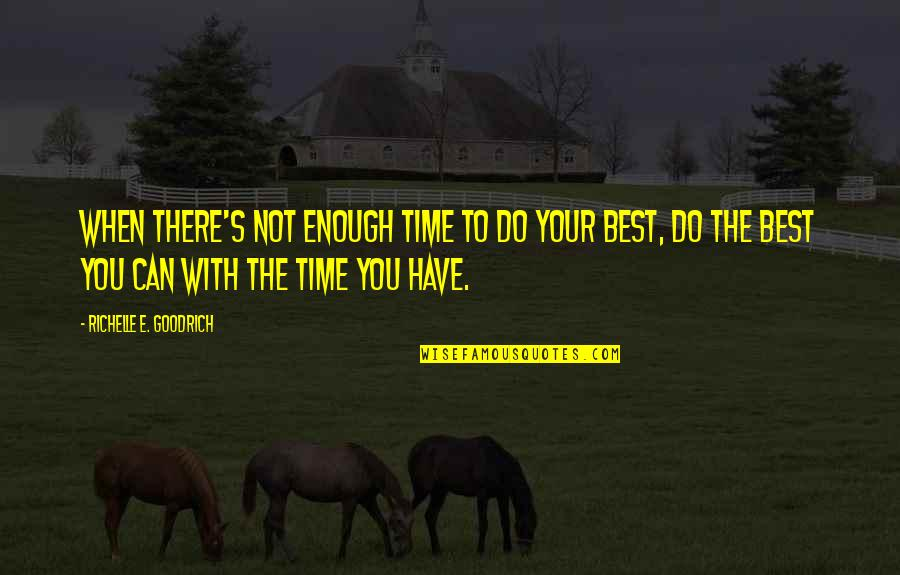When'e's Quotes By Richelle E. Goodrich: When there's not enough time to do your