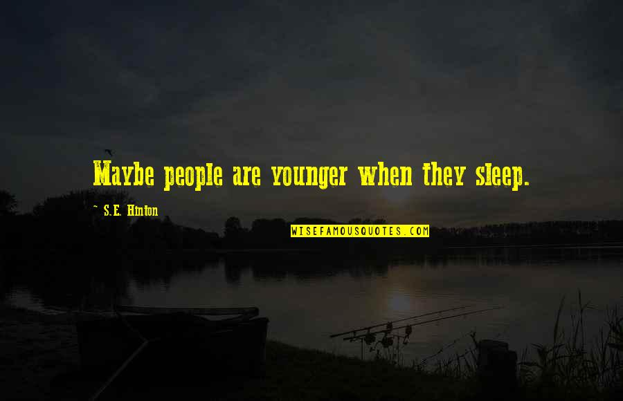 When'e's Quotes By S.E. Hinton: Maybe people are younger when they sleep.