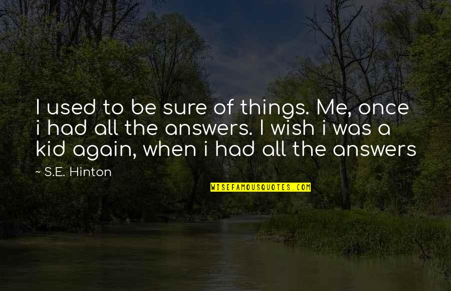 When'e's Quotes By S.E. Hinton: I used to be sure of things. Me,