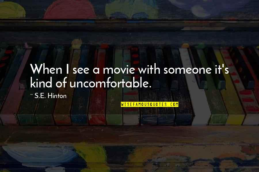 When'e's Quotes By S.E. Hinton: When I see a movie with someone it's