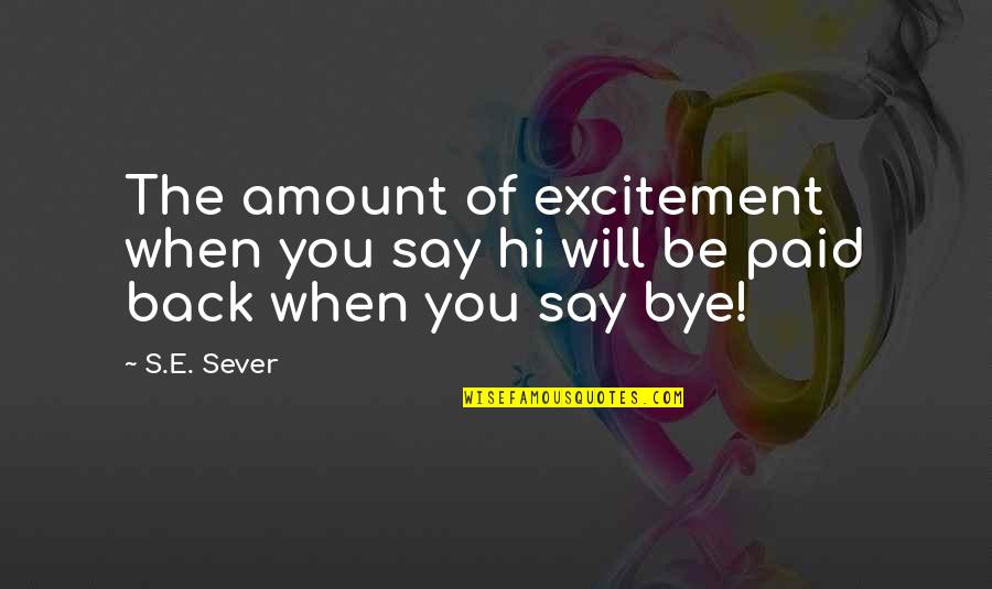 When'e's Quotes By S.E. Sever: The amount of excitement when you say hi