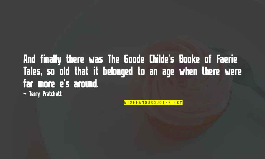 When'e's Quotes By Terry Pratchett: And finally there was The Goode Childe's Booke