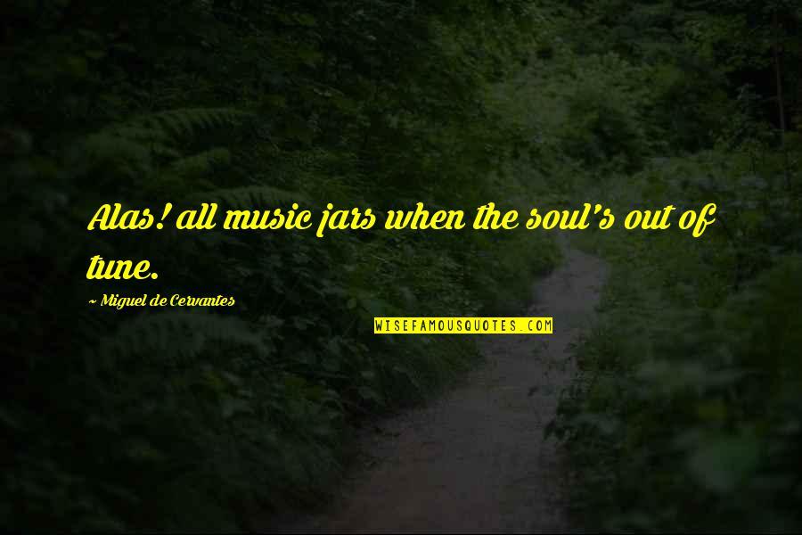 Whennes Quotes By Miguel De Cervantes: Alas! all music jars when the soul's out