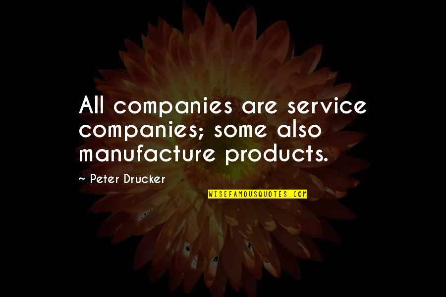 Whennes Quotes By Peter Drucker: All companies are service companies; some also manufacture