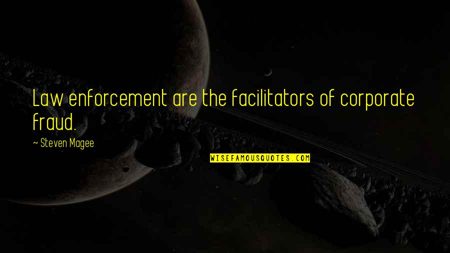 Whennes Quotes By Steven Magee: Law enforcement are the facilitators of corporate fraud.