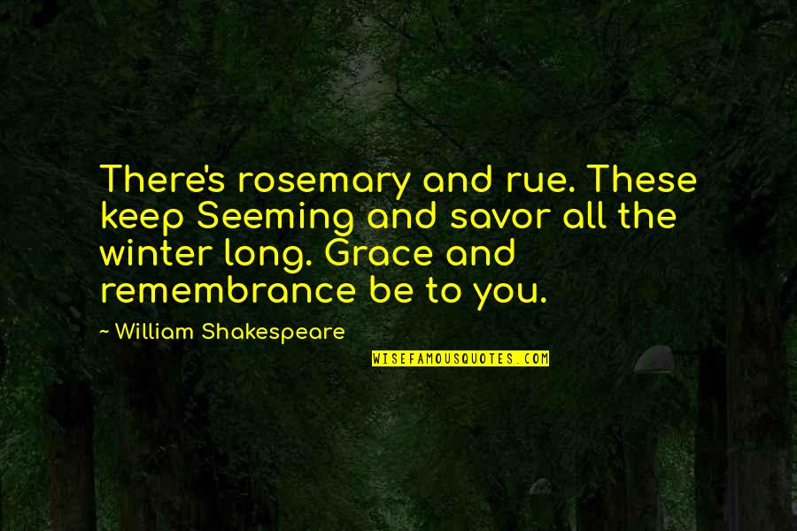 Whennes Quotes By William Shakespeare: There's rosemary and rue. These keep Seeming and