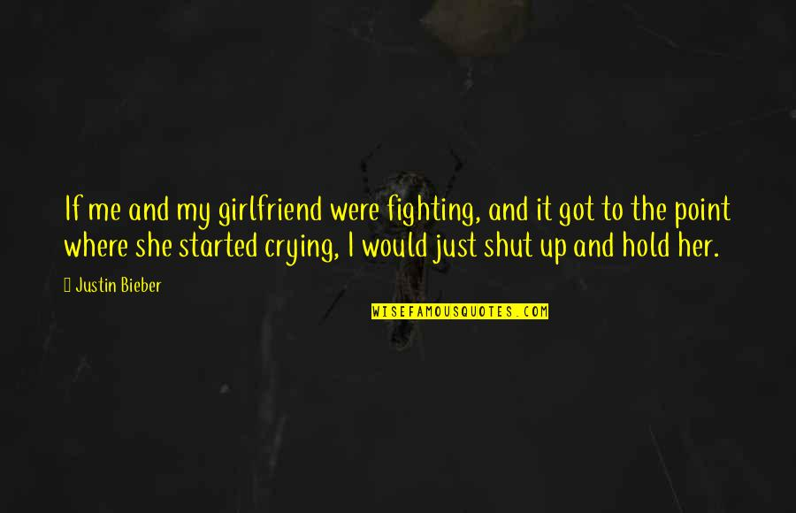 Where Are You Now Justin Bieber Quotes By Justin Bieber: If me and my girlfriend were fighting, and