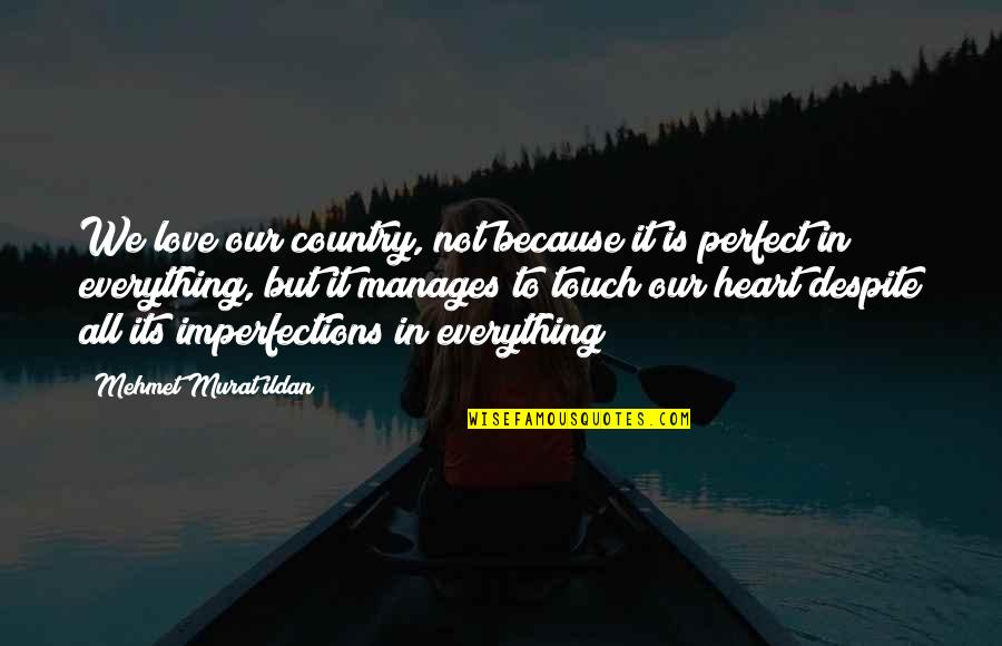 Where Are You Now Justin Bieber Quotes By Mehmet Murat Ildan: We love our country, not because it is