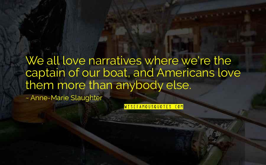 Where Are You Now Love Quotes By Anne-Marie Slaughter: We all love narratives where we're the captain