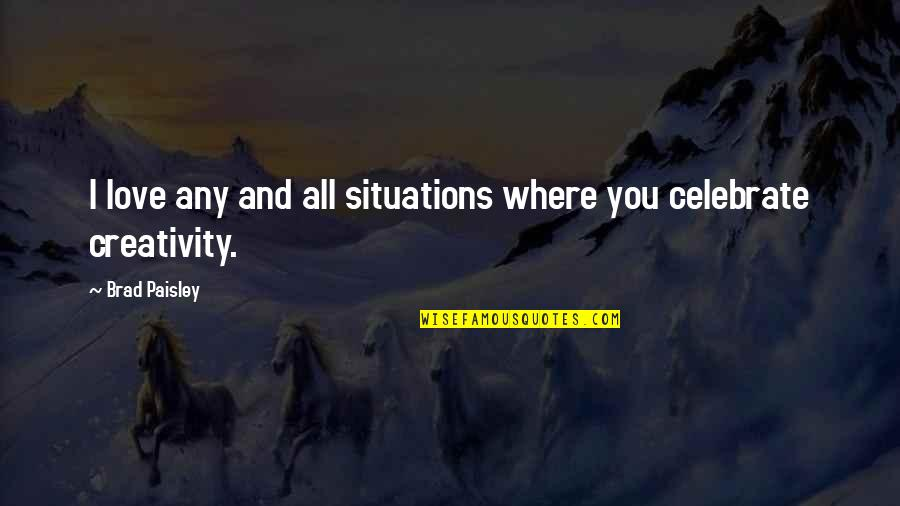 Where Are You Now Love Quotes By Brad Paisley: I love any and all situations where you