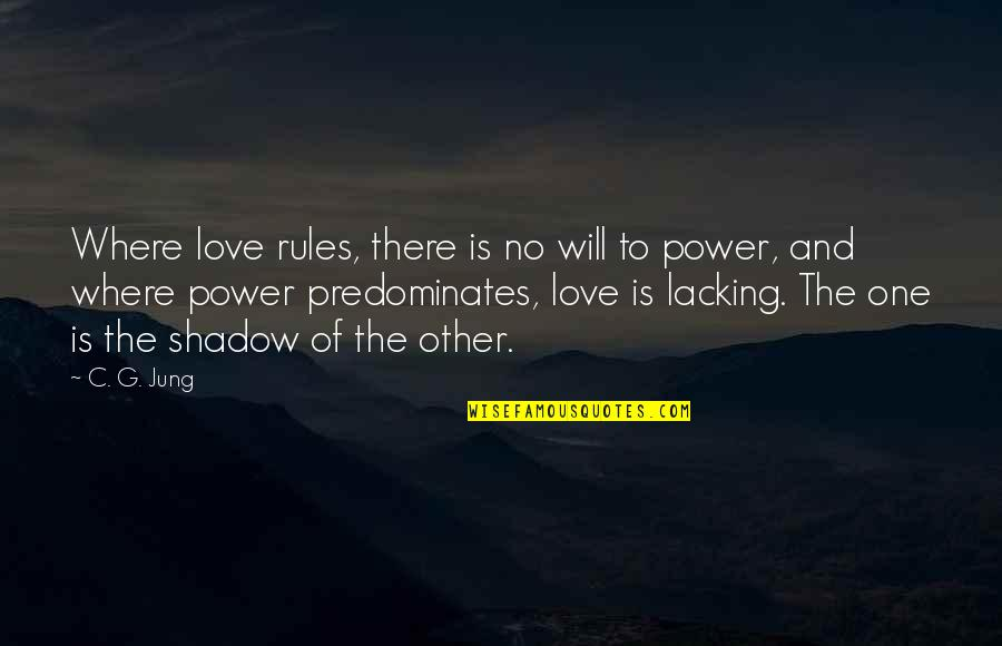 Where Are You Now Love Quotes By C. G. Jung: Where love rules, there is no will to
