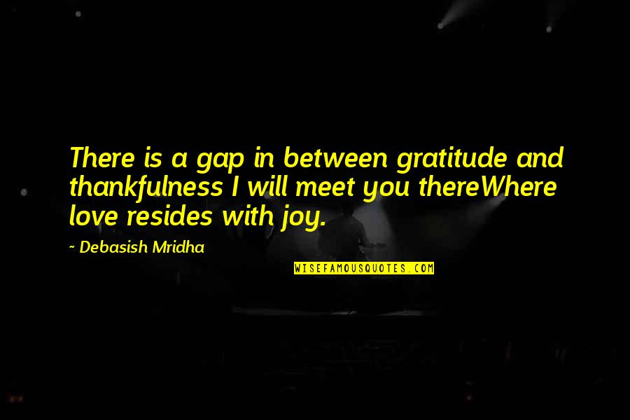 Where Are You Now Love Quotes By Debasish Mridha: There is a gap in between gratitude and