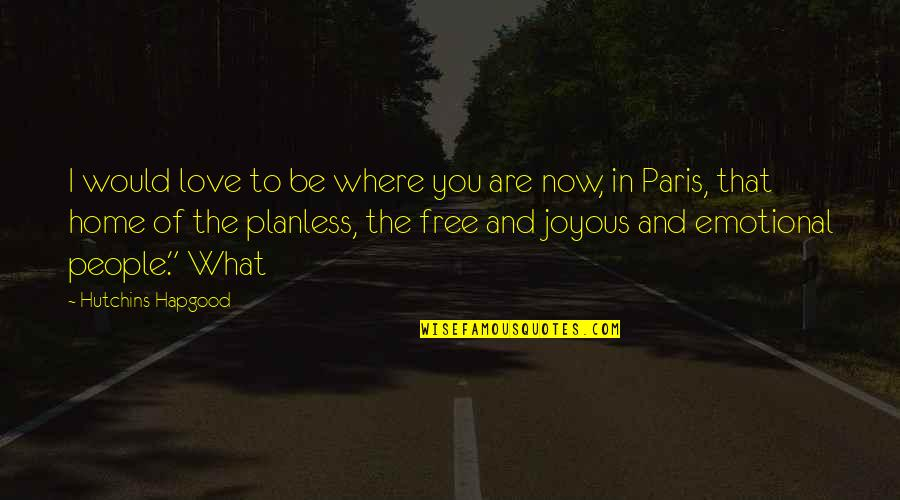 Where Are You Now Love Quotes By Hutchins Hapgood: I would love to be where you are