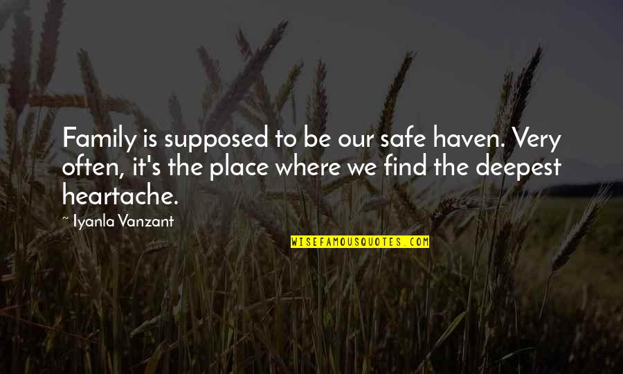 Where Are You Now Love Quotes By Iyanla Vanzant: Family is supposed to be our safe haven.